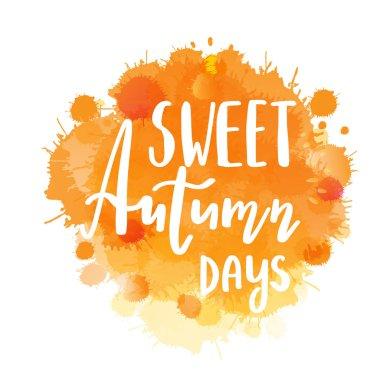Autumn lettering phrase Sweet Autumn Days on Watercolor imitation background, water color splash, orange texture, isolated on white. Vector illustration.