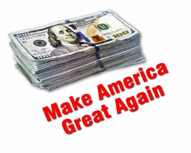 Make America Great Again with hundred dollar bills.