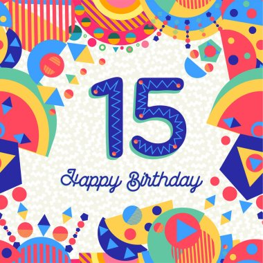 Happy Birthday fifteen 15 year fun design with number, text label and colorful decoration. Ideal for party invitation or greeting card. EPS10 vector