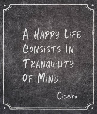 A happy life consists in tranquility of mind - ancient Roman philosopher Cicero quote written on framed chalkboard stock vector