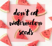 Fotografie top view of  watermelon slices isolated on white background, with dont eat watermelon seeds lettering