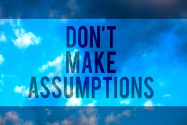 Handwriting text Don t not Make Assumptions. Concept meaning putting plan in future with percentage happening Multiline text desktop natural blue sky cloudy background send messages