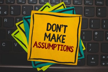 Word writing text Don t not Make Assumptions. Business concept for putting plan in future with percentage happening Multiple colour sticky border cards computer keyboard text send message