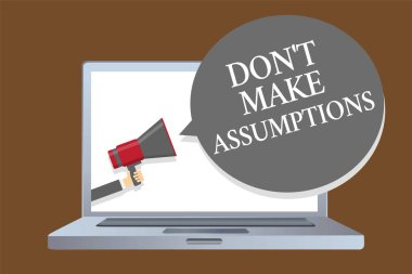 Text sign showing Don t not Make Assumptions. Conceptual photo putting plan in future with percentage happening Laptop desktop speaker alarming warning sound announcements indication idea