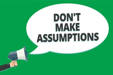 Handwriting text Don t not Make Assumptions. Concept meaning putting plan in future with percentage happening Message idea information text public loud speaker green plane background