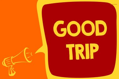 Handwriting text Good Trip. Concept meaning A journey or voyage,run by boat,train,bus,or any kind of vehicle Megaphone loudspeaker speech bubble important message speaking out loud.