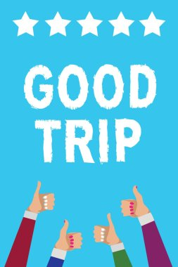 Writing note showing Good Trip. Business photo showcasing A journey or voyage,run by boat,train,bus,or any kind of vehicle Men women hands thumbs up approval five stars info blue background