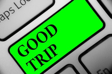 Handwriting text Good Trip. Concept meaning A journey or voyage,run by boat,train,bus,or any kind of vehicle Keyboard green key Intention create computer computing reflection document