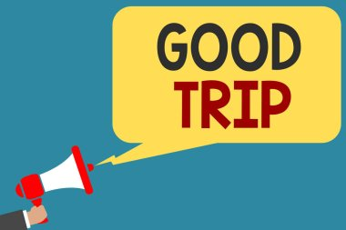Writing note showing Good Trip. Business photo showcasing A journey or voyage,run by boat,train,bus,or any kind of vehicle Man holding megaphone loudspeaker speech bubble message speaking loud