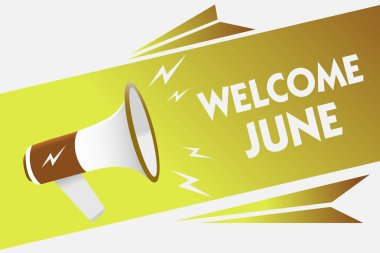 Handwriting text writing Welcome June. Concept meaning Calendar Sixth Month Second Quarter Thirty days Greetings Megaphone loudspeaker speech bubble important message speaking out loud.