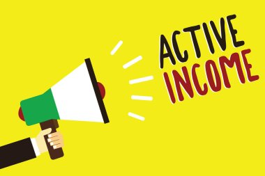 Text sign showing Active Income. Conceptual photo Royalties Salaries Pensions Financial Investments Tips Man holding megaphone loudspeaker yellow background message speaking loud.