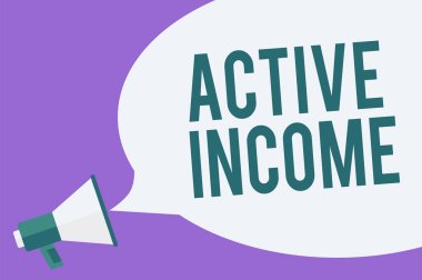 Writing note showing Active Income. Business photo showcasing Royalties Salaries Pensions Financial Investments Tips Megaphone loudspeaker speech bubble important message speaking loud.