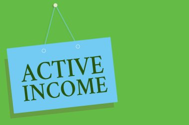 Text sign showing Active Income. Conceptual photo Royalties Salaries Pensions Financial Investments Tips Blue board wall message communication open close sign green background.