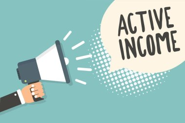 Handwriting text Active Income. Concept meaning Royalties Salaries Pensions Financial Investments Tips Man holding megaphone loudspeaker speech bubble blue background halftone.