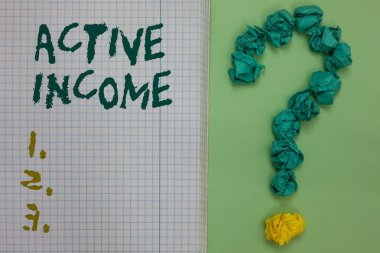 Text sign showing Active Income. Conceptual photo Royalties Salaries Pensions Financial Investments Tips Notebook paper crumpled papers forming question mark green background.