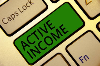 Handwriting text writing Active Income. Concept meaning Royalties Salaries Pensions Financial Investments Tips Keyboard green key Intention create computer computing reflection document.
