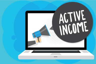 Text sign showing Active Income. Conceptual photo Royalties Salaries Pensions Financial Investments Tips Man holding Megaphone loudspeaker computer screen talking speech bubble.