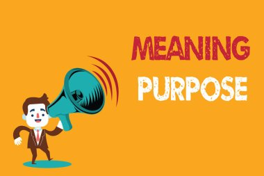 Text sign showing Meaning Purpose. Conceptual photo The reason for which something is done or created and exists.