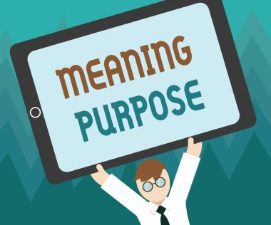 Conceptual hand writing showing Meaning Purpose. Business photo showcasing The reason for which something is done or created and exists
