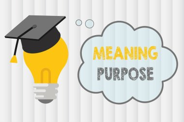 Text sign showing Meaning Purpose. Conceptual photo The reason for which something is done or created and exists