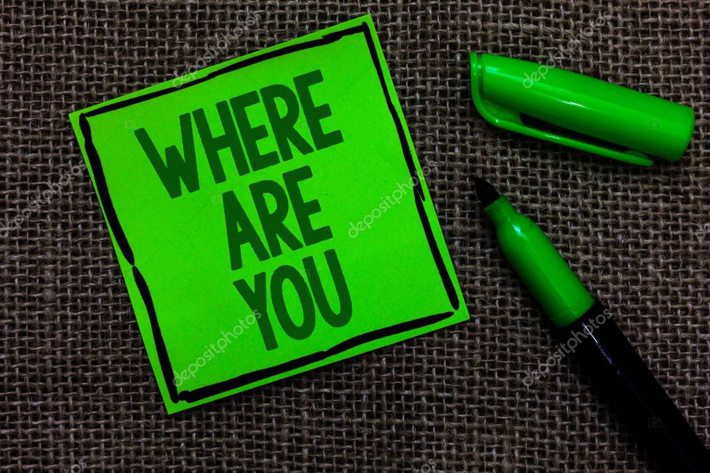 Writing note showing Where Are You. Business photo showcasing Give us your location address direction point of reference Black lined green sticky note with words open green pen on sack.