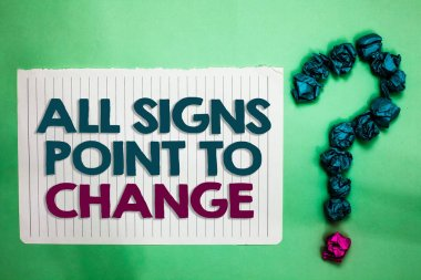 Conceptual hand writing showing All Signs Point To Change. Business photo text Necessity of doing things differently new vision white notepad with words teal blue lobs form greenery background.
