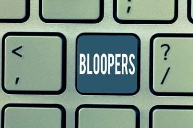Word writing text Bloopers. Business concept for Embarrassing errors Mistakes Fails Missteps Problems Failures