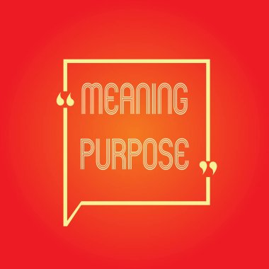 Conceptual hand writing showing Meaning Purpose. Business photo text The reason for which something is done or created and exists