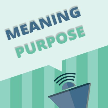 Word writing text Meaning Purpose. Business concept for The reason for which something is done or created and exists