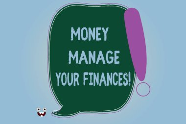 Word writing text Money Manage Your Finances. Business concept for Make good use of your earnings Investing Blank Color Speech Bubble Outlined with Exclamation Point Monster Face icon.