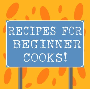 Writing note showing Recipes For Beginner Cooks. Business photo showcasing Fast and easy food preparations for new chefs Blank Outdoor Color Signpost photo with Two leg and Outline.