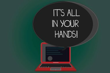 Handwriting text writing It S Is All In Your Hands. Concept meaning we Hold the Rein of our Destiny and Fate Certificate Layout on Laptop Screen and Blank Halftone Color Speech Bubble.