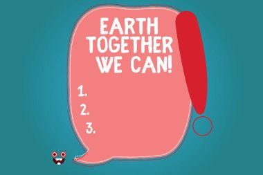 Text sign showing Earth Together We Can. Conceptual photo Environment protection recycling reusing ecological Blank Color Speech Bubble Outlined with Exclamation Point Monster Face icon.