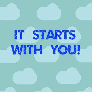 Word writing text It Starts With You. Business concept for Motivation for starting doing something Have discipline Blue Sky Clouds Floating Repeat Blank Space for Poster Presentation Cards.