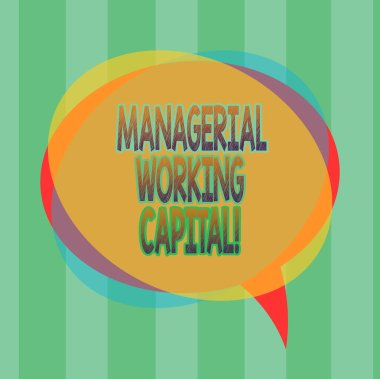 Word writing text Managerial Working Capital. Business concept for Shortterm liabilities and shortterm assets Blank Speech Bubble photo and Stack of Transparent Circle Overlapping.