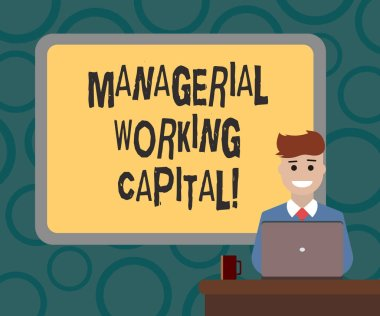 Writing note showing Managerial Working Capital. Business photo showcasing Shortterm liabilities and shortterm assets Bordered Board behind Man Sitting Smiling with Laptop Mug on Desk.