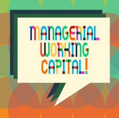 Word writing text Managerial Working Capital. Business concept for Shortterm liabilities and shortterm assets Stack of Speech Bubble Different Color Blank Colorful Piled Text Balloon.