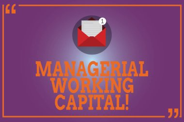Conceptual hand writing showing Managerial Working Capital. Business photo text Shortterm liabilities and shortterm assets Open Envelope with Paper Email Message inside Quotation Mark.