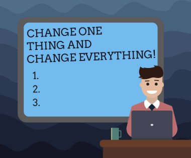 Writing note showing Change One Thing And Change Everything. Business photo showcasing Little modifications modify all Bordered Board behind Man Sitting Smiling with Laptop Mug on Desk.