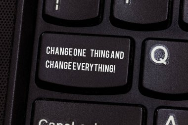 Conceptual hand writing showing Change One Thing And Change Everything. Business photo text Little modifications modify all Keyboard key Intention to create computer message idea.