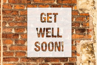 Conceptual hand writing showing Get Well Soon. Business photo text Wishing you have better health than now Greetings good wishes Brick Wall art like Graffiti motivational call written on the wall.