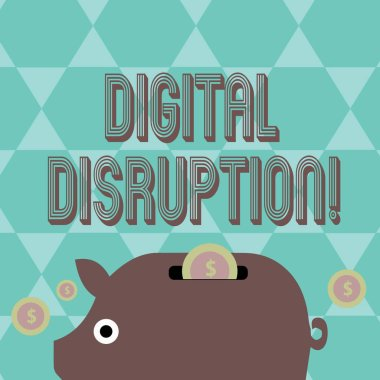 Writing note showing Digital Disruption. Business photo showcasing transformation caused by emerging digital technologies Piggy Money Bank and Coins with Dollar Currency Sign on Slit.