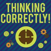 Fotografia Text sign showing Thinking Correctly. Conceptual photo principle that you think are sensible and morally correct Time Management Icons of Clock, Cog Wheel Gears and Dollar Currency Sign.