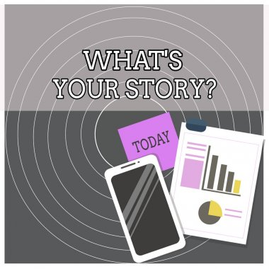Text sign showing What S Is Your Storyquestion. Conceptual photo analysisner of asking demonstrating about past life events Layout Smartphone Off Sticky Notes Clipboard with Pie Chart and Bar Graph.