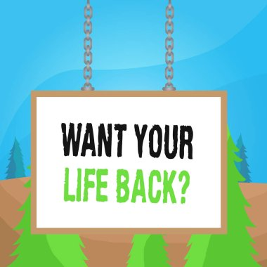 Word writing text Want Your Life Back Question. Business concept for Have again our Lives Take Control of our Being Whiteboard rectangle frame empty space attached surface chain blank panel.