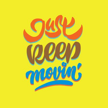 just keep moving hand lettering typography quote poster