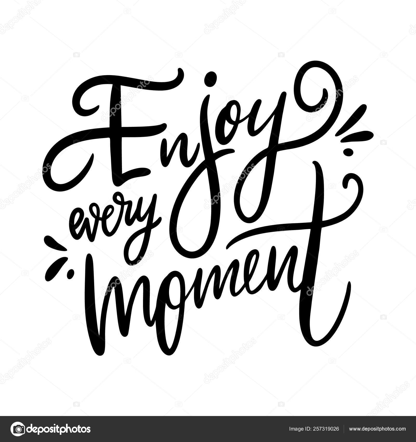 Enjoy every moment Hand drawn vector lettering