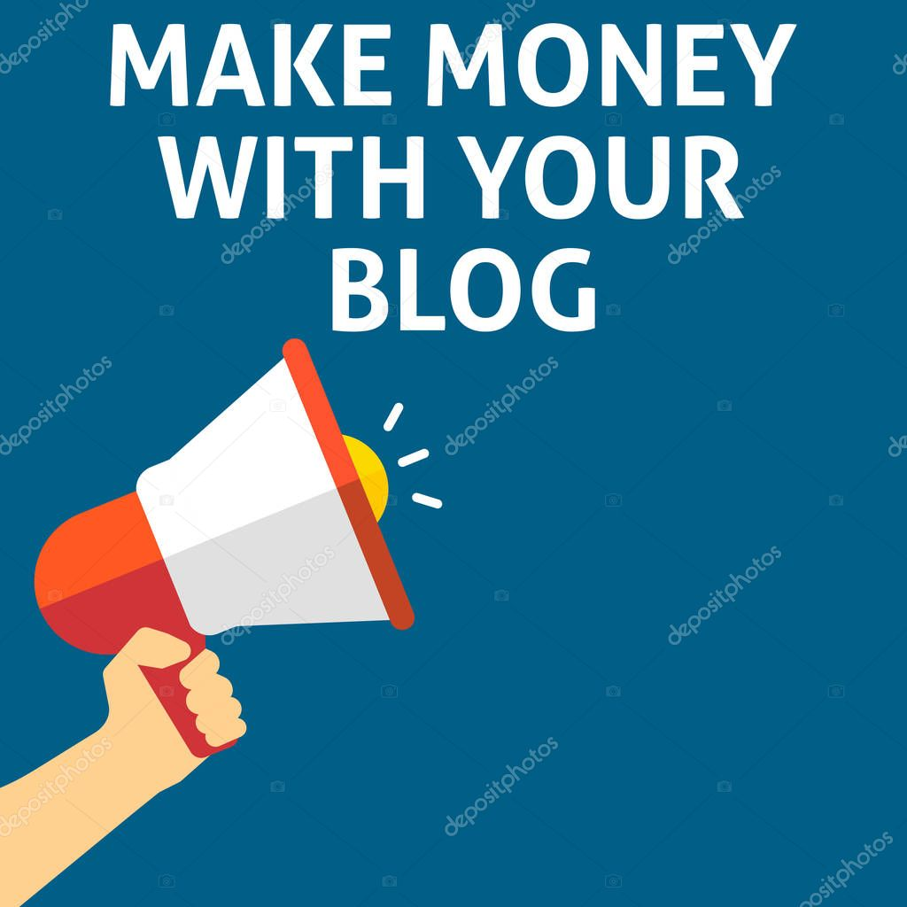 MAKE MONEY WITH YOUR BLOG Announcement. Hand Holding Megaphone With Speech Bubble
