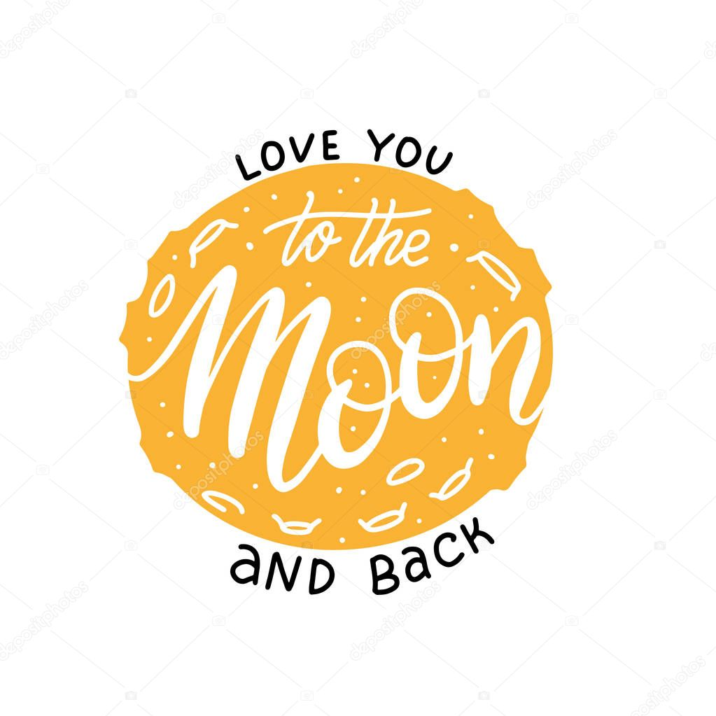 love you to the moon and back Lettering print. Modern calligraphy vector on the background of full yellow moon. Hand drawn flat Illustration for Valentines day or print on t-shirts and bags