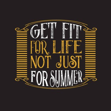 Inspiring Quote. Get fit for life not just for summer.